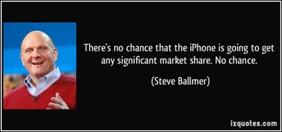 1013080835_quote-there-s-no-chance-that-the-iphone-is-going-to-get-any-significant-market-share-no-chance-steve-ballmer-208933(400x188).jpg.a1eabbcba7230cc349a94102ee8653d5.jpg